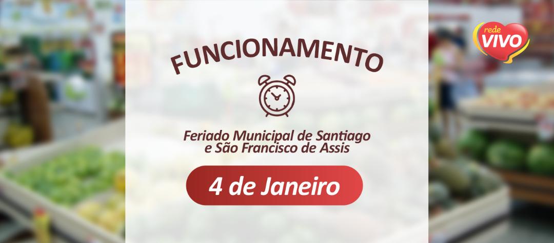 Horário de funcionamento em Santiago e São Francisco de Assis – 04/01