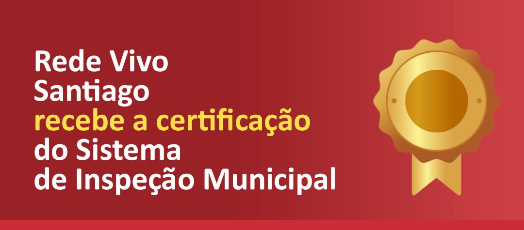 Rede Vivo Santiago recebe a Certificação do Serviço de Inspeção Municipal