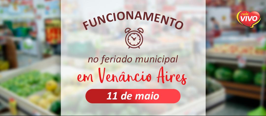 Horário de funcionamento em Venâncio Aires – 11/05