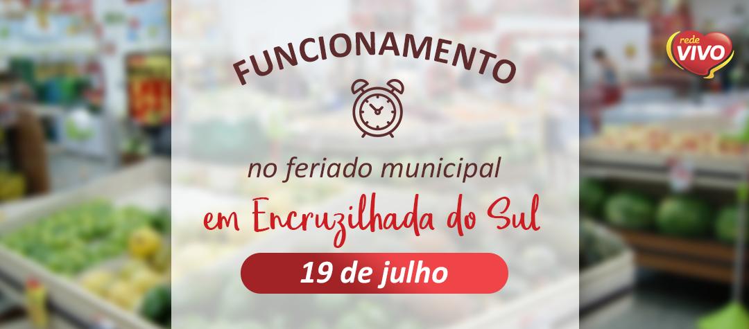 Funcionamento no Feriado Municipal de Encruzilhada do Sul – 19/07